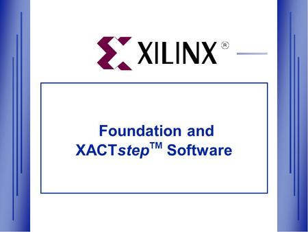 Foundation and XACTstep TM Software. XUP Workshop - page 2 XACTstep TM M1 Software Libraries and Interfaces for Leading EDA Vendors Complete, Ready-to-Use.