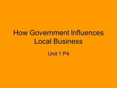 How Government Influences Local Business Unit 1 P4.