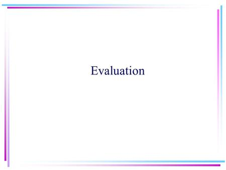 Evaluation.  Allan, Ballesteros, Croft, and/or Turtle Types of Evaluation Might evaluate several aspects Evaluation generally comparative –System A vs.