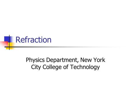 Refraction Physics Department, New York City College of Technology.
