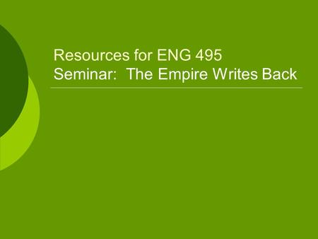 Resources for ENG 495 Seminar: The Empire Writes Back.