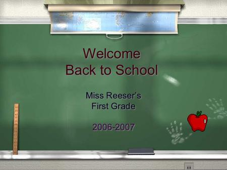 Welcome Back to School Miss Reeser's First Grade 2006-2007 Miss Reeser's First Grade 2006-2007.