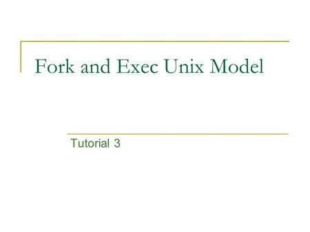 Fork and Exec Unix Model Tutorial 3. Process Management Model The Unix process management model is split into two distinct operations : 1. The creation.