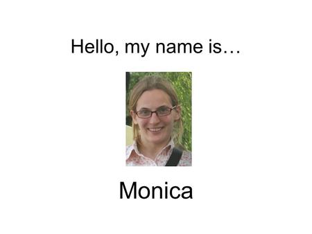 Hello, my name is… Monica I will teach you English.