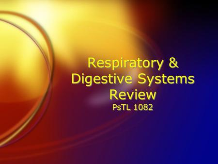Respiratory & Digestive Systems Review PsTL 1082.
