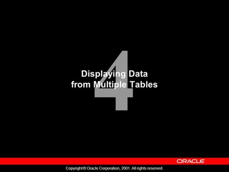 4 Copyright © Oracle Corporation, 2001. All rights reserved. Displaying Data from Multiple Tables.