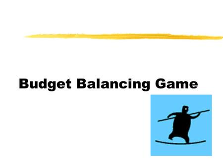 Budget Balancing Game. Preparation  You were grouped into 4 groups before. Each group should have studied the following before attending this class: