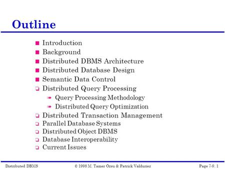 Distributed DBMSPage 7-9. 1© 1998 M. Tamer Özsu & Patrick Valduriez Outline Introduction Background Distributed DBMS Architecture Distributed Database.