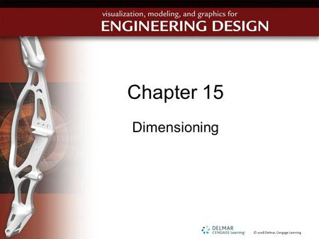 Chapter 15 Dimensioning. Objectives Use the concept of dimensioning Explain the idea of tolerance in dimensioning Recall the fundamental rules and apply.