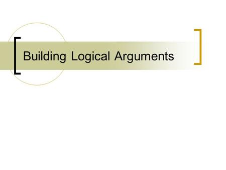 Building Logical Arguments. Critical Thinking Skills Understand and use principles of scientific investigation Apply rules of formal and informal logic.