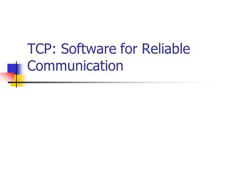 TCP: Software for Reliable Communication. Spring 2002Computer Networks Applications Internet: a Collection of Disparate Networks Different goals: Speed,