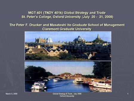 March 6, 2008Global Strategy & Trade, July 2008 Oxford University 1 MGT 401 (TNDY 401k) Global Strategy and Trade St. Peter's College, Oxford University.