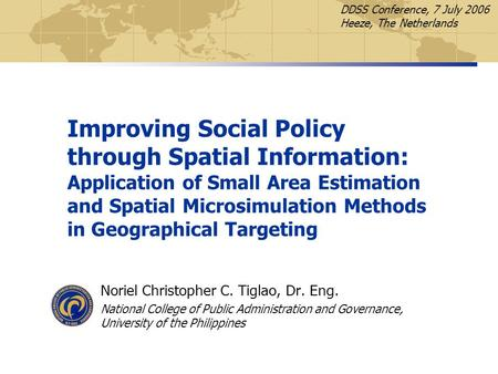 Improving Social Policy through Spatial Information: Application of Small Area Estimation and Spatial Microsimulation Methods in Geographical Targeting.