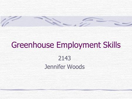 Greenhouse Employment Skills 2143 Jennifer Woods.