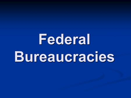 Federal Bureaucracies. How do you get ahead in business? Answer: Increase Profits Answer: Increase Profits.