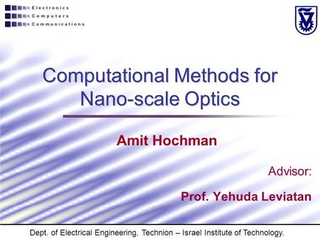 Computational Methods for Nano-scale Optics Advisor: Prof. Yehuda Leviatan Amit Hochman Dept. of Electrical Engineering, Technion – Israel Institute of.
