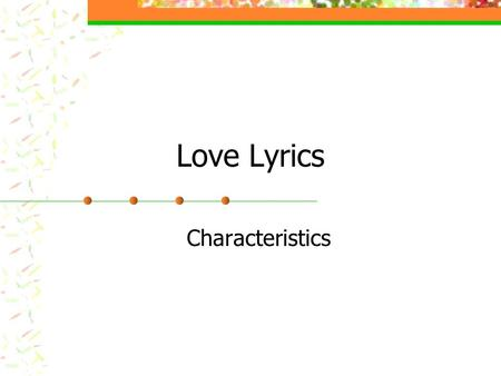 Love Lyrics Characteristics. #1-Speaker expresses emotions or ideas that may or may not be ideas of the poet/writer.