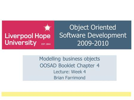Object Oriented Software Development 2009-2010 Modelling business objects OOSAD Booklet Chapter 4 Lecture: Week 4 Brian Farrimond.
