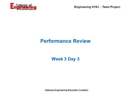 Engineering H193 - Team Project Gateway Engineering Education Coalition Performance Review Week 3 Day 3.