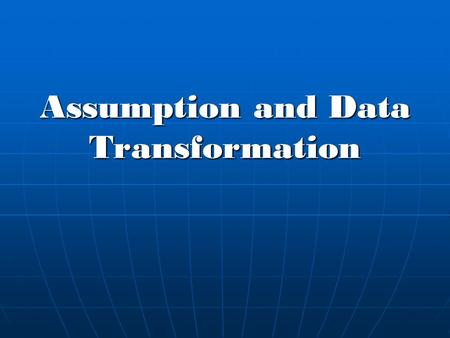 Assumption and Data Transformation. Assumption of Anova The error terms are randomly, independently, and normally distributed The error terms are randomly,