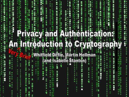 What is Cryptography? Definition: The science or study of the techniques of secret writing, esp. code and cipher systems, methods, and the like Google.