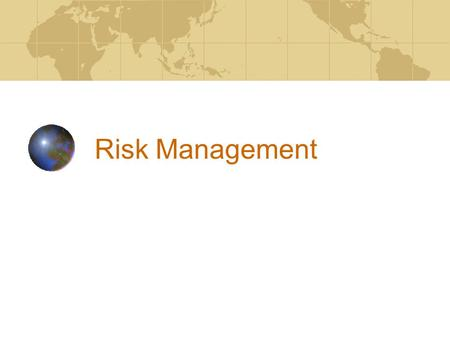 Risk Management. Risk Categories Strategic Credit Market Liquidity Operational Compliance/legal/regulatory Reputation.