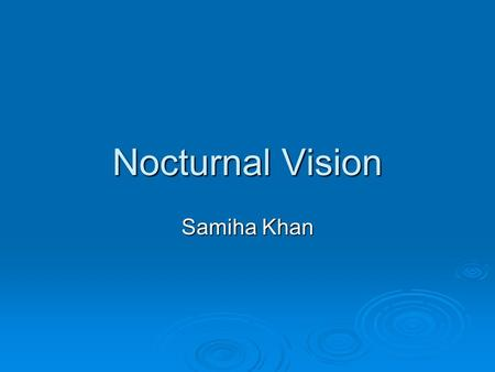 Nocturnal Vision Samiha Khan. Nocturnal Vision  Most nocturnal animals have modified their eyes to enhance their ability to capture adequate light or.