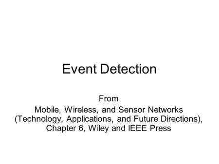 Event Detection From Mobile, Wireless, and Sensor Networks (Technology, Applications, and Future Directions), Chapter 6, Wiley and IEEE Press.