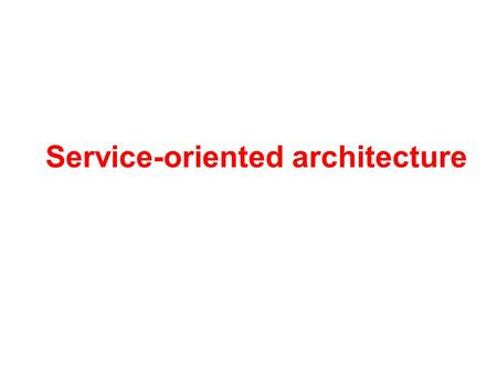 Service-oriented architecture. The Basic main concepts –Service-orientation describes an architecture that uses loosely coupled services to support the.