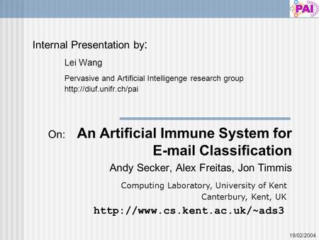 Internal Presentation by : Lei Wang Pervasive and Artificial Intelligenge research group  On: An Artificial Immune System for  .