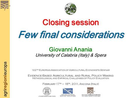 Agriregionieuropa Closing session Few final considerations Giovanni Anania University of Calabria (Italy) & Spera 122 nd European Association of Agricultural.