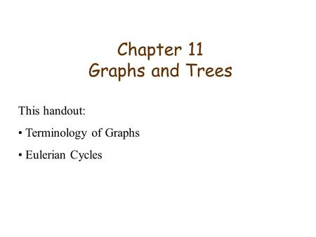 Chapter 11 Graphs and Trees This handout: Terminology of Graphs Eulerian Cycles.