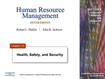 Human Resource Management TENTH EDITON © 2003 Southwestern College Publishing. All rights reserved. PowerPoint Presentation by Charlie Cook Health, Safety,