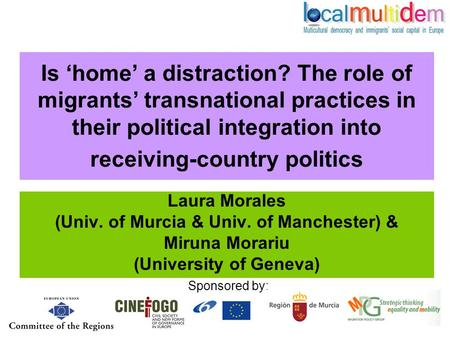 Sponsored by: Is 'home' a distraction? The role of migrants' transnational practices in their political integration into receiving-country politics Laura.