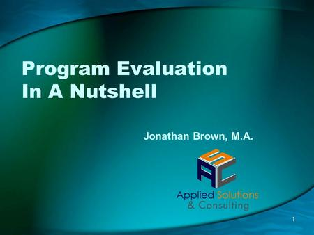 Program Evaluation In A Nutshell 1 Jonathan Brown, M.A.