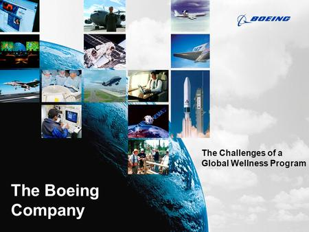The Boeing Company The Challenges of a Global Wellness Program.