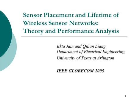 1 Sensor Placement and Lifetime of Wireless Sensor Networks: Theory and Performance Analysis Ekta Jain and Qilian Liang, Department of Electrical Engineering,