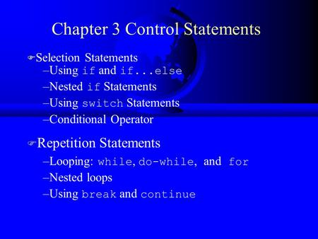 Chapter 3 Control Statements F Selection Statements –Using if and if...else –Nested if Statements –Using switch Statements –Conditional Operator F Repetition.