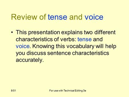8/01For use with Technical Editing 3e Review of tense and voice This presentation explains two different characteristics of verbs: tense and voice. Knowing.
