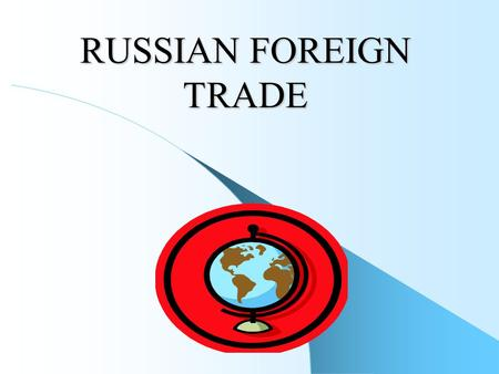 RUSSIAN FOREIGN TRADE. Factors contributed to the decline of the early 1990s:  the collapse of CoMECon and trade relations with Eastern/Central Europe;