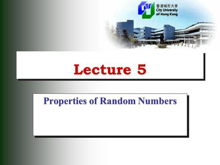 Lecture 5 Properties of Random Numbers. 2 Random Number Generation  A simulation of any system or process in which there are inherently random components.