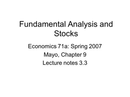 Fundamental Analysis and Stocks Economics 71a: Spring 2007 Mayo, Chapter 9 Lecture notes 3.3.