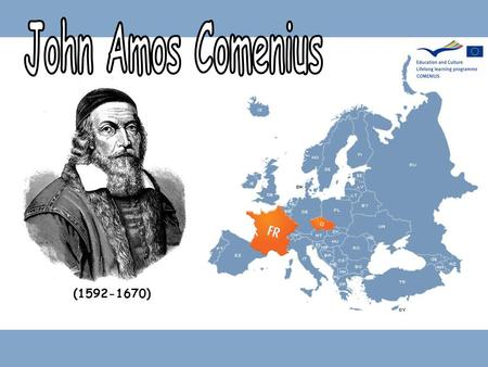 (1592-1670). - in Czech: Jan Amos Komenský - the most important person of our …region - Czech teacher, scientist, educator, …and writer - Comenius became.