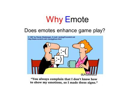 Why Emote Does emotes enhance game play?. Hypothesis Emotes enhances game play –Amplifies emotions –Transmits feelings into the game World of Warcraft.