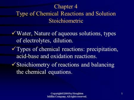 Copyright©2000 by Houghton Mifflin Company. All rights reserved. 1 Chapter 4 Type of Chemical Reactions and Solution Stoichiometric Water, Nature of aqueous.