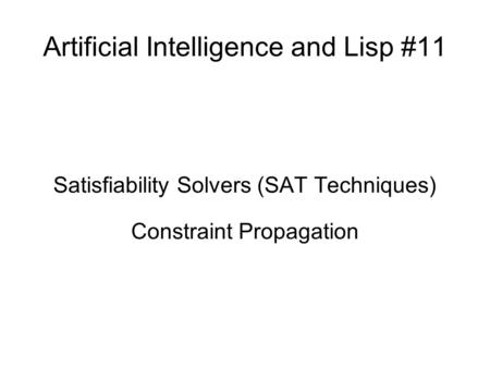 Artificial Intelligence and Lisp #11 Satisfiability Solvers (SAT Techniques) Constraint Propagation.