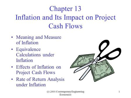 (c) 2001 Contemporary Engineering Economics 1 Chapter 13 Inflation and Its Impact on Project Cash Flows Meaning and Measure of Inflation Equivalence Calculations.