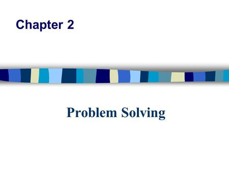 Problem Solving Chapter 2. What is an algorithm? n A solution to a problem that is: –Precise –Effective –Terminating.