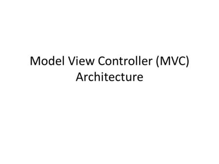 Model View Controller (MVC) Architecture. Terminology and History MVC evolved from Smalltalk-80 Has become a key pattern in web based applications – If.