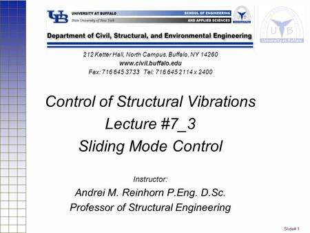 Slide# 1 212 Ketter Hall, North Campus, Buffalo, NY 14260 www.civil.buffalo.edu Fax: 716 645 3733 Tel: 716 645 2114 x 2400 Control of Structural Vibrations.